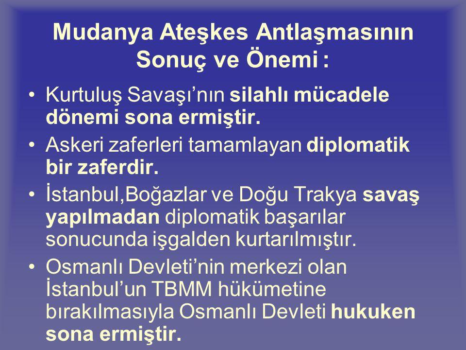 Mudanya Ateşkes Antlaşmasının Sonuç ve Önemi :