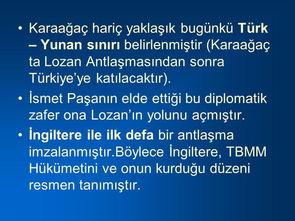 Karaağaç hariç yaklaşık bugünkü Türk – Yunan sınırı belirlenmiştir (Karaağaç ta Lozan Antlaşmasından sonra Türkiye'ye katılacaktır).