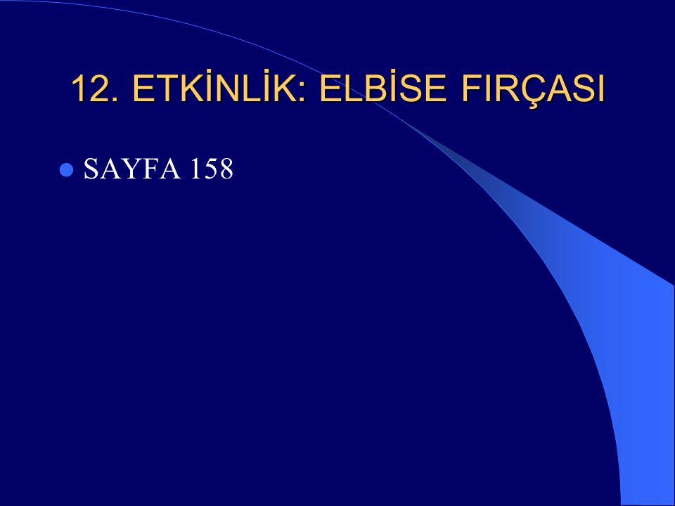 12. ETKİNLİK: ELBİSE FIRÇASI