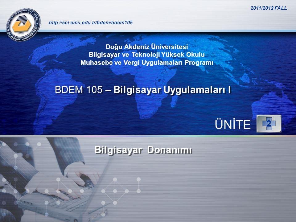 ÜNİTE BDEM 105 – Bilgisayar Uygulamaları I Bilgisayar Donanımı 2