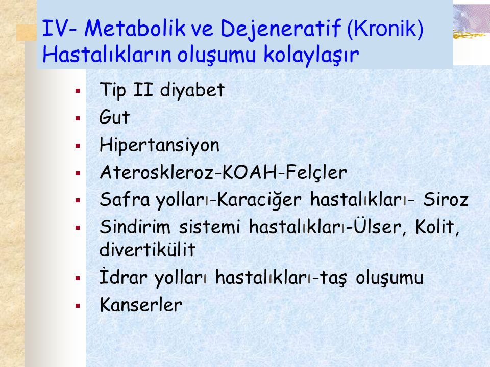 IV- Metabolik ve Dejeneratif (Kronik) Hastalıkların oluşumu kolaylaşır