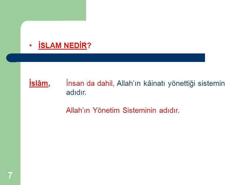 İSLAM NEDİR. İslâm, İnsan da dahil, Allah'ın kâinatı yönettiği sistemin.