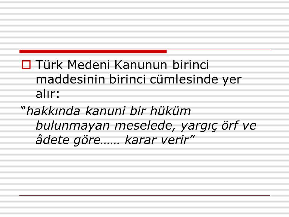 Türk Medeni Kanunun birinci maddesinin birinci cümlesinde yer alır: