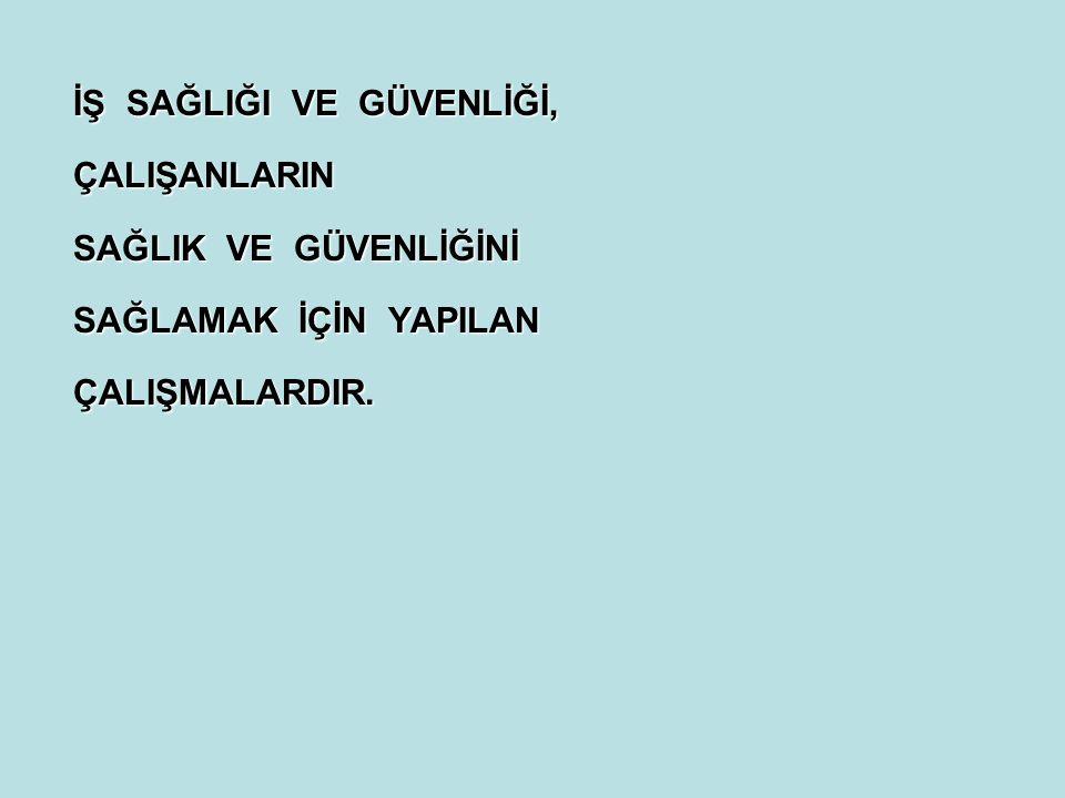 İŞ SAĞLIĞI VE GÜVENLİĞİ,
