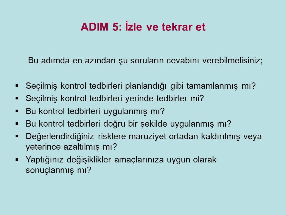 ADIM 5: İzle ve tekrar et Bu adımda en azından şu soruların cevabını verebilmelisiniz; Seçilmiş kontrol tedbirleri planlandığı gibi tamamlanmış mı