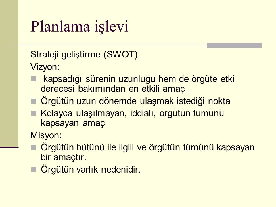 Planlama işlevi Strateji geliştirme (SWOT) Vizyon: