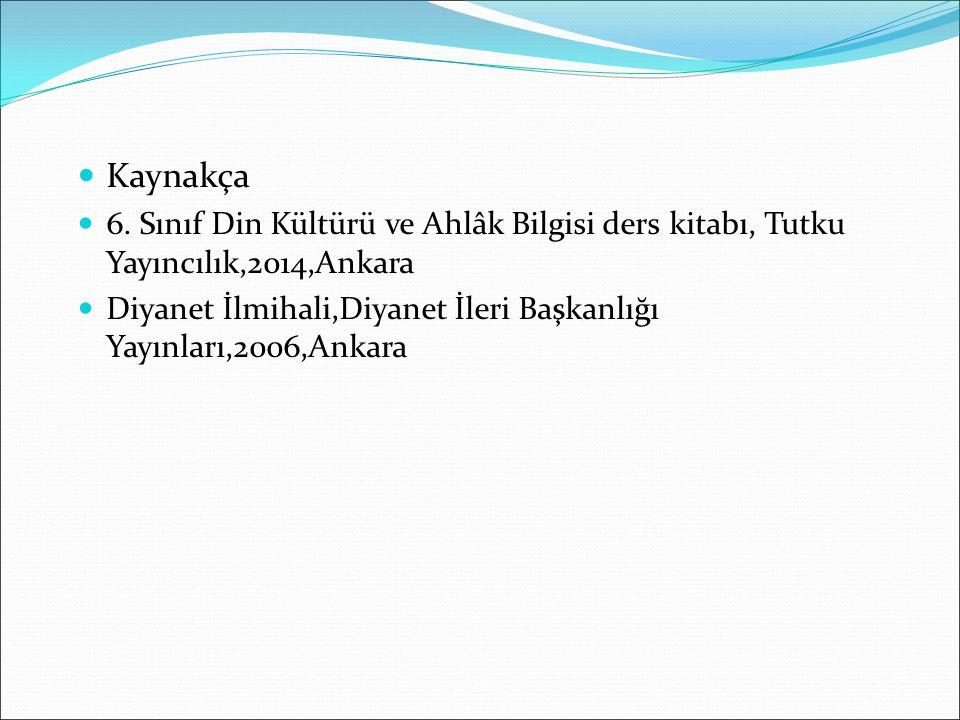 Kaynakça 6. Sınıf Din Kültürü ve Ahlâk Bilgisi ders kitabı, Tutku Yayıncılık,2014,Ankara.