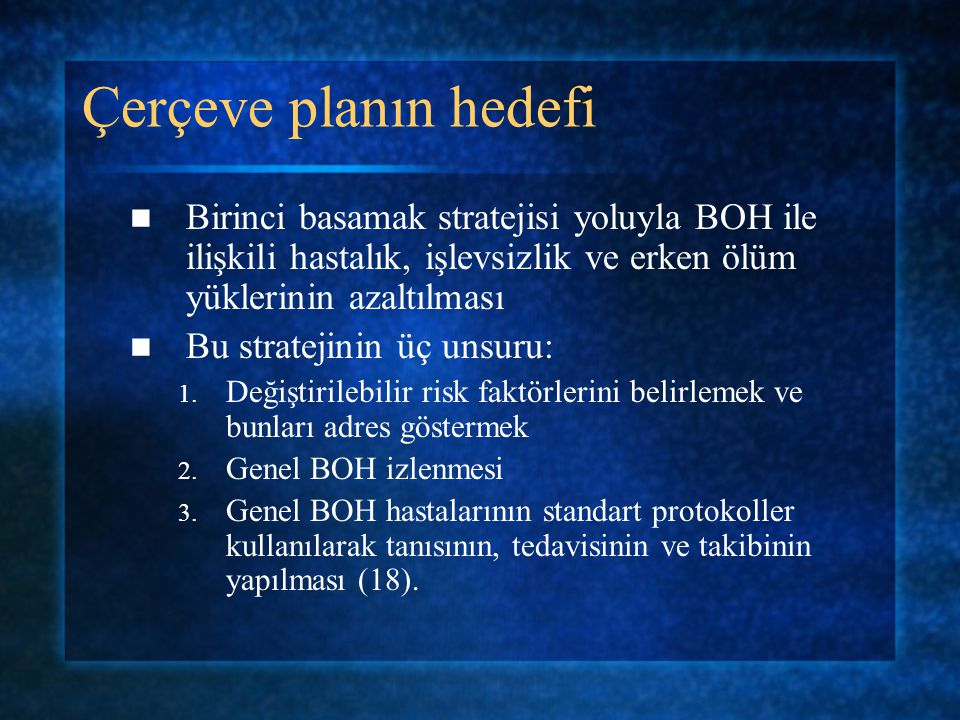 Çerçeve planın hedefi Birinci basamak stratejisi yoluyla BOH ile ilişkili hastalık, işlevsizlik ve erken ölüm yüklerinin azaltılması.