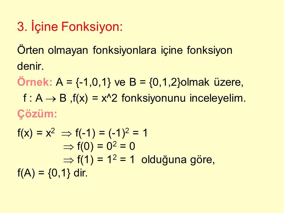 3. İçine Fonksiyon: Örten olmayan fonksiyonlara içine fonksiyon denir.