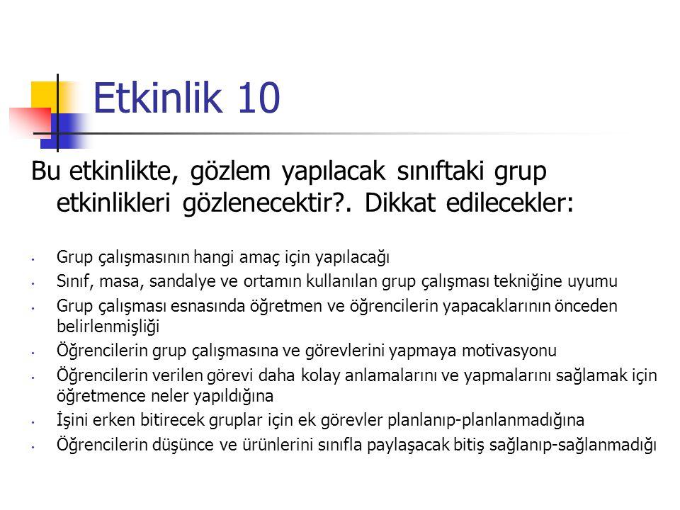 Etkinlik 10 Bu etkinlikte, gözlem yapılacak sınıftaki grup etkinlikleri gözlenecektir . Dikkat edilecekler: