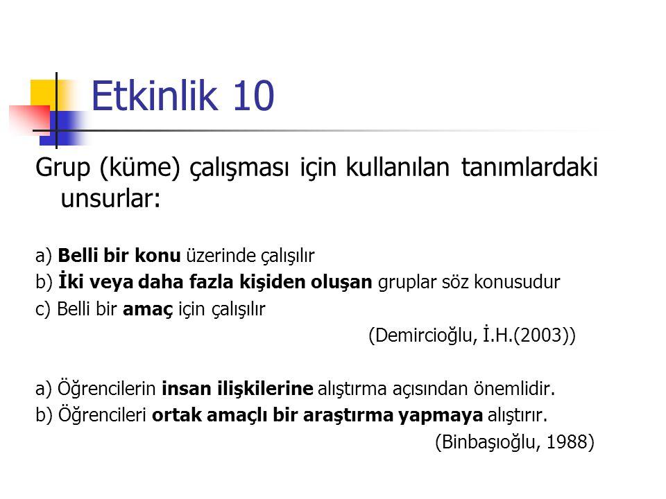 Etkinlik 10 Grup (küme) çalışması için kullanılan tanımlardaki unsurlar: a) Belli bir konu üzerinde çalışılır.