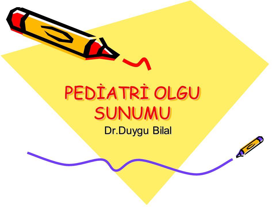 PEDİATRİ OLGU SUNUMU Dr.Duygu Bilal