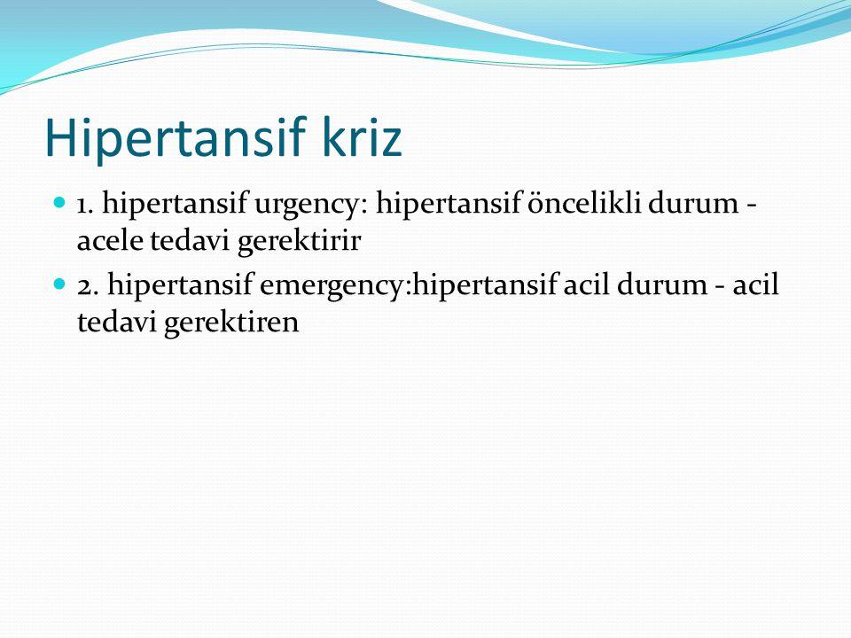 Hipertansif kriz 1. hipertansif urgency: hipertansif öncelikli durum - acele tedavi gerektirir.