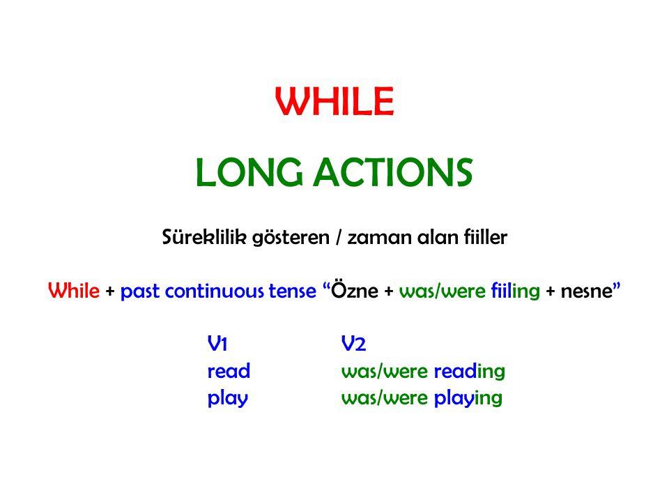 WHILE LONG ACTIONS Süreklilik gösteren / zaman alan fiiller