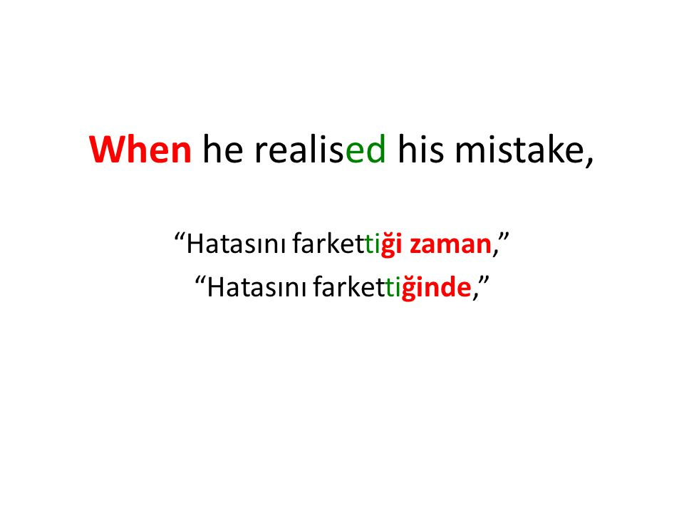 When he realised his mistake,