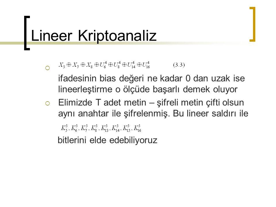 Lineer Kriptoanaliz ifadesinin bias değeri ne kadar 0 dan uzak ise lineerleştirme o ölçüde başarlı demek oluyor.