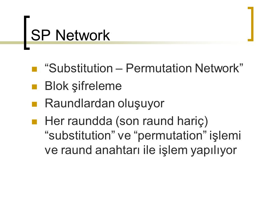 SP Network Substitution – Permutation Network Blok şifreleme