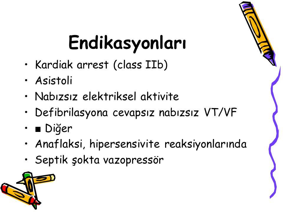 Endikasyonları Kardiak arrest (class IIb) Asistoli