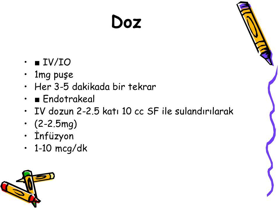Doz ■ IV/IO 1mg puşe Her 3-5 dakikada bir tekrar ■ Endotrakeal