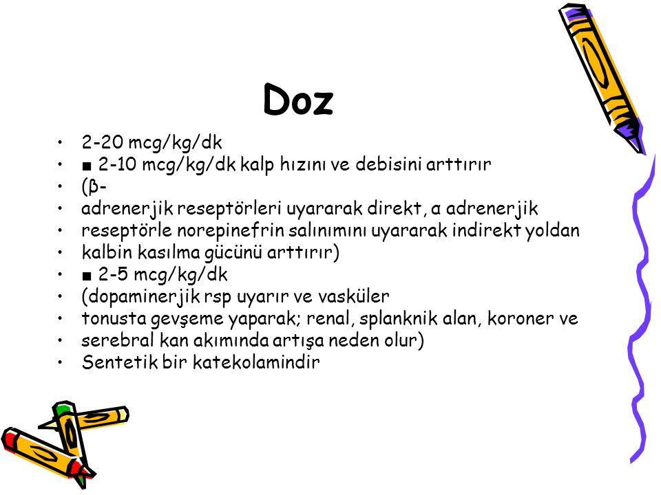 Doz 2-20 mcg/kg/dk ■ 2-10 mcg/kg/dk kalp hızını ve debisini arttırır