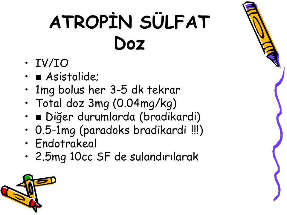 ATROPİN SÜLFAT Doz IV/IO ■ Asistolide; 1mg bolus her 3-5 dk tekrar