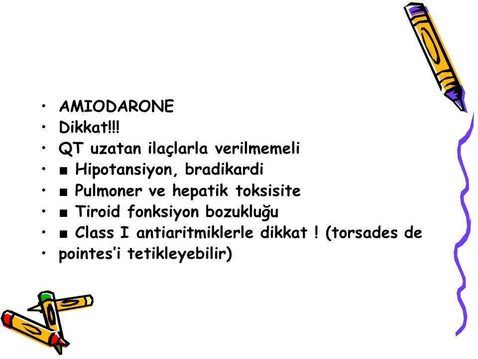 AMIODARONE Dikkat!!! QT uzatan ilaçlarla verilmemeli. ■ Hipotansiyon, bradikardi. ■ Pulmoner ve hepatik toksisite.