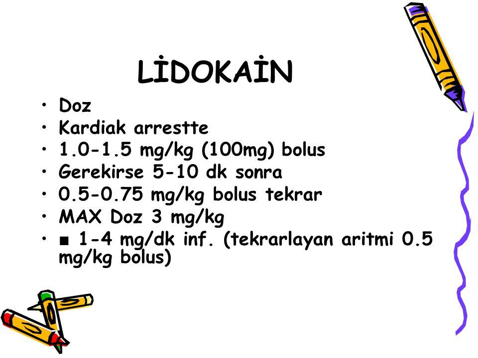 LİDOKAİN Doz Kardiak arrestte 1.0-1.5 mg/kg (100mg) bolus