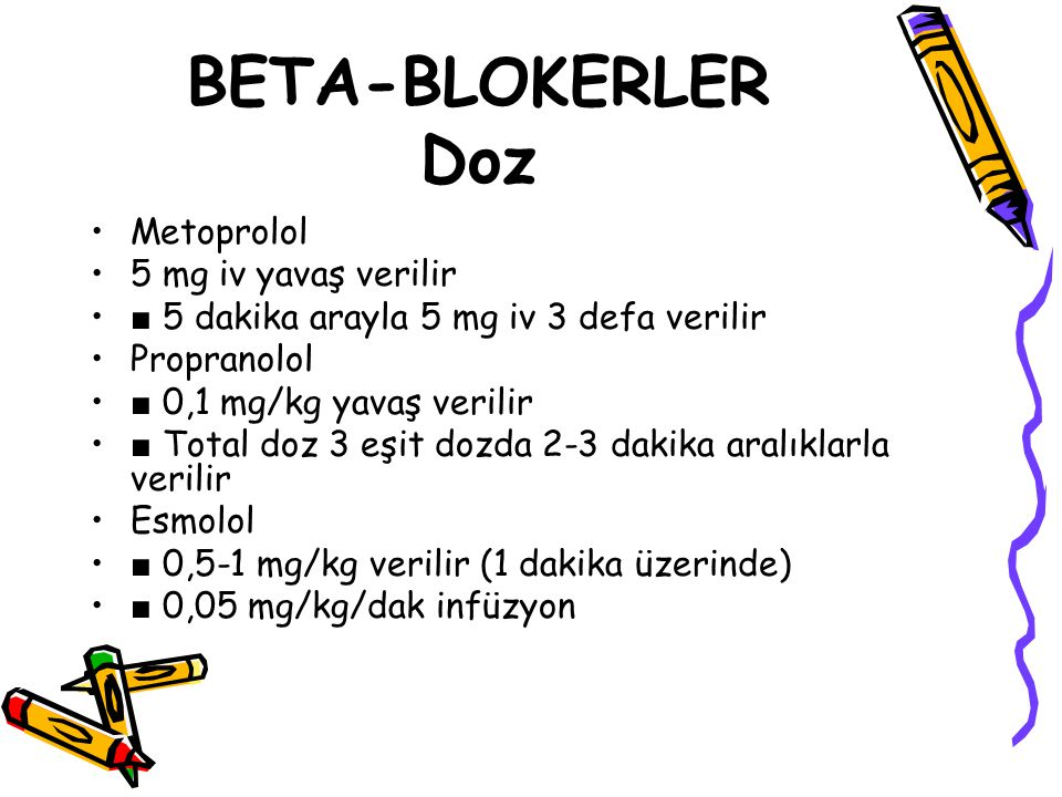 BETA-BLOKERLER Doz Metoprolol 5 mg iv yavaş verilir