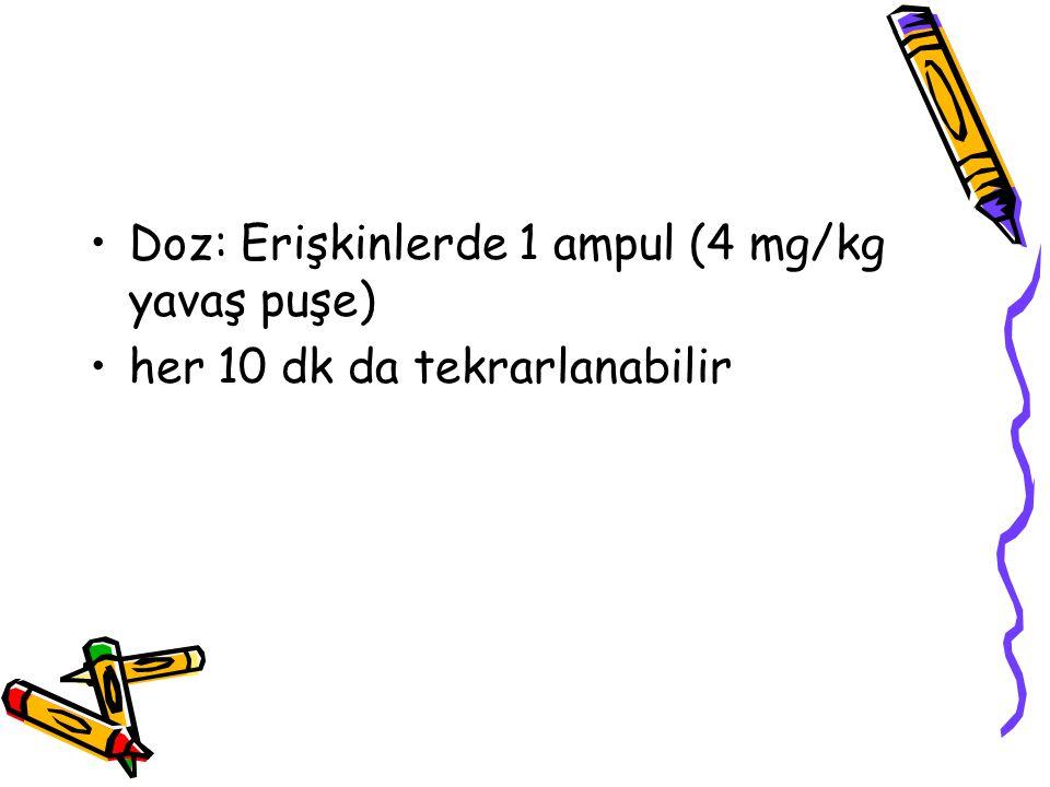 Doz: Erişkinlerde 1 ampul (4 mg/kg yavaş puşe)