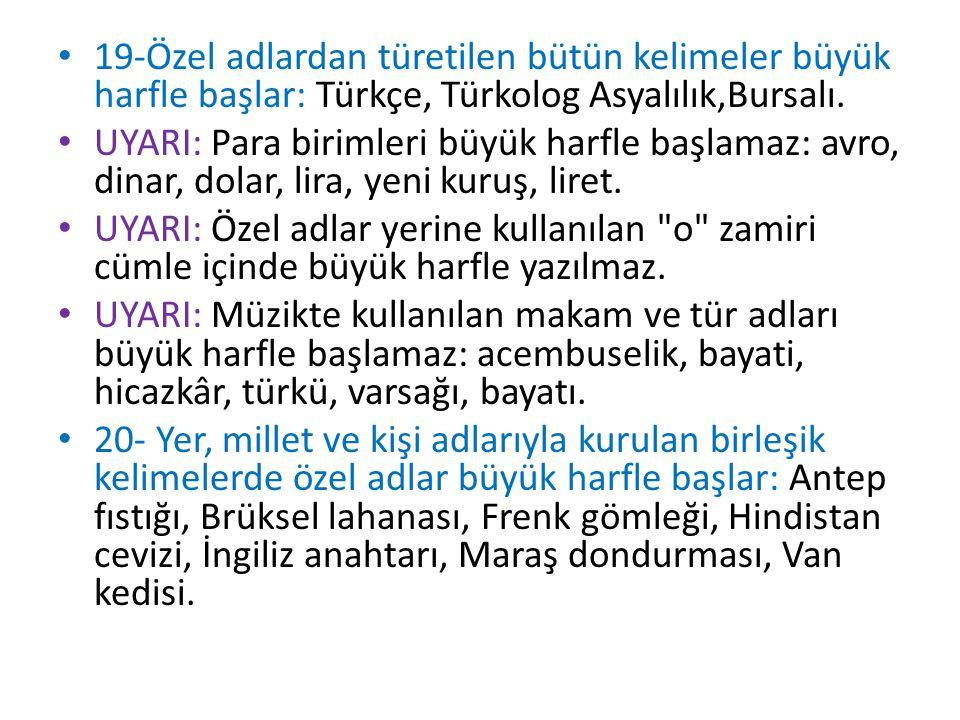 19-Özel adlardan türetilen bütün kelimeler büyük harfle başlar: Türkçe, Türkolog Asyalılık,Bursalı.