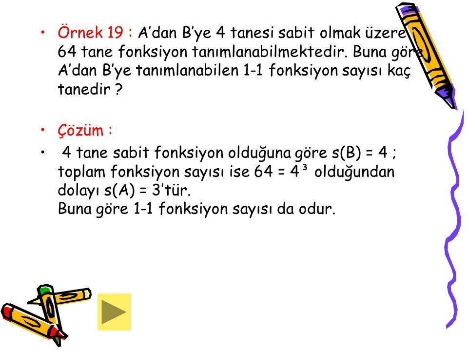 Örnek 19 : A'dan B'ye 4 tanesi sabit olmak üzere 64 tane fonksiyon tanımlanabilmektedir. Buna göre A'dan B'ye tanımlanabilen 1-1 fonksiyon sayısı kaç tanedir
