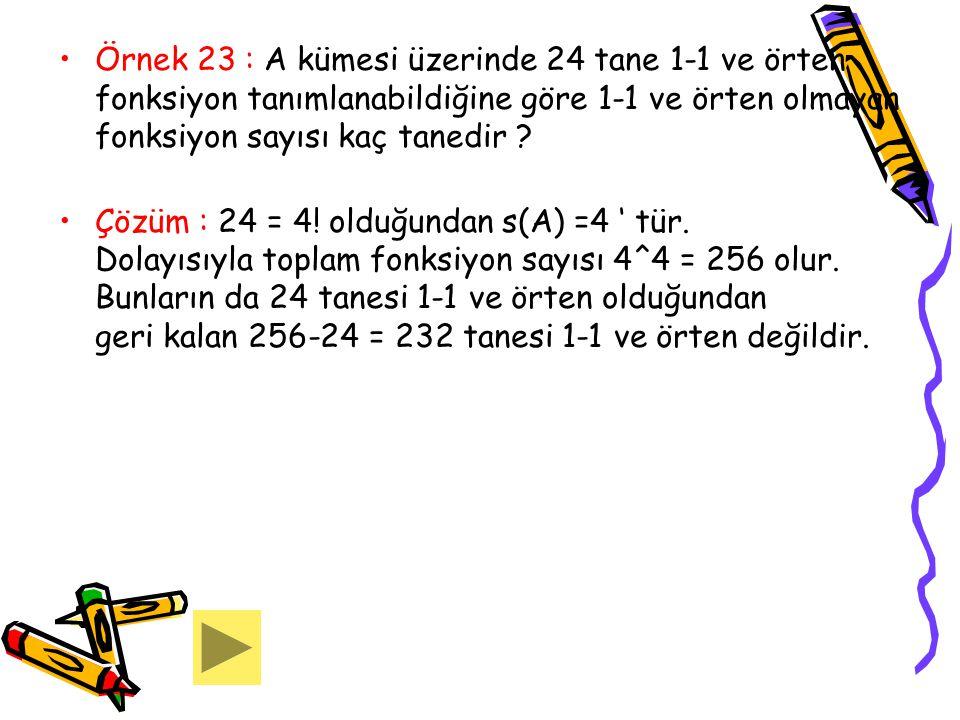 Örnek 23 : A kümesi üzerinde 24 tane 1-1 ve örten fonksiyon tanımlanabildiğine göre 1-1 ve örten olmayan fonksiyon sayısı kaç tanedir