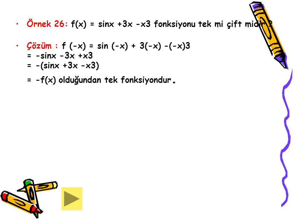 Örnek 26: f(x) = sinx +3x -x3 fonksiyonu tek mi çift midir
