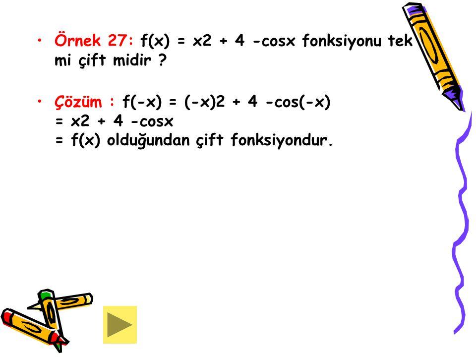 Örnek 27: f(x) = x2 + 4 -cosx fonksiyonu tek mi çift midir