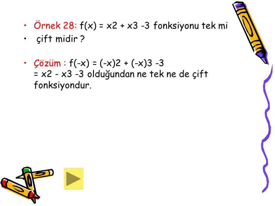 Örnek 28: f(x) = x2 + x3 -3 fonksiyonu tek mi