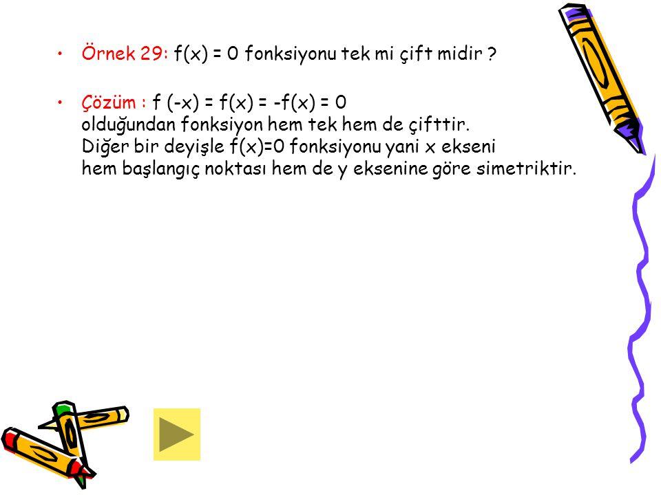 Örnek 29: f(x) = 0 fonksiyonu tek mi çift midir