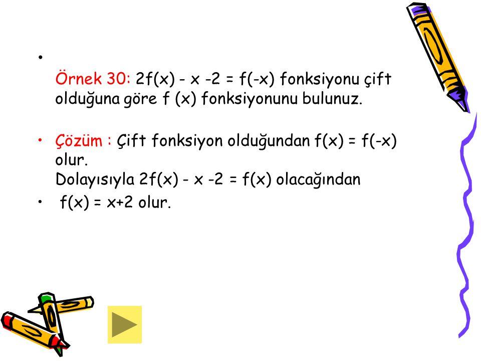 Örnek 30: 2f(x) - x -2 = f(-x) fonksiyonu çift olduğuna göre f (x) fonksiyonunu bulunuz.