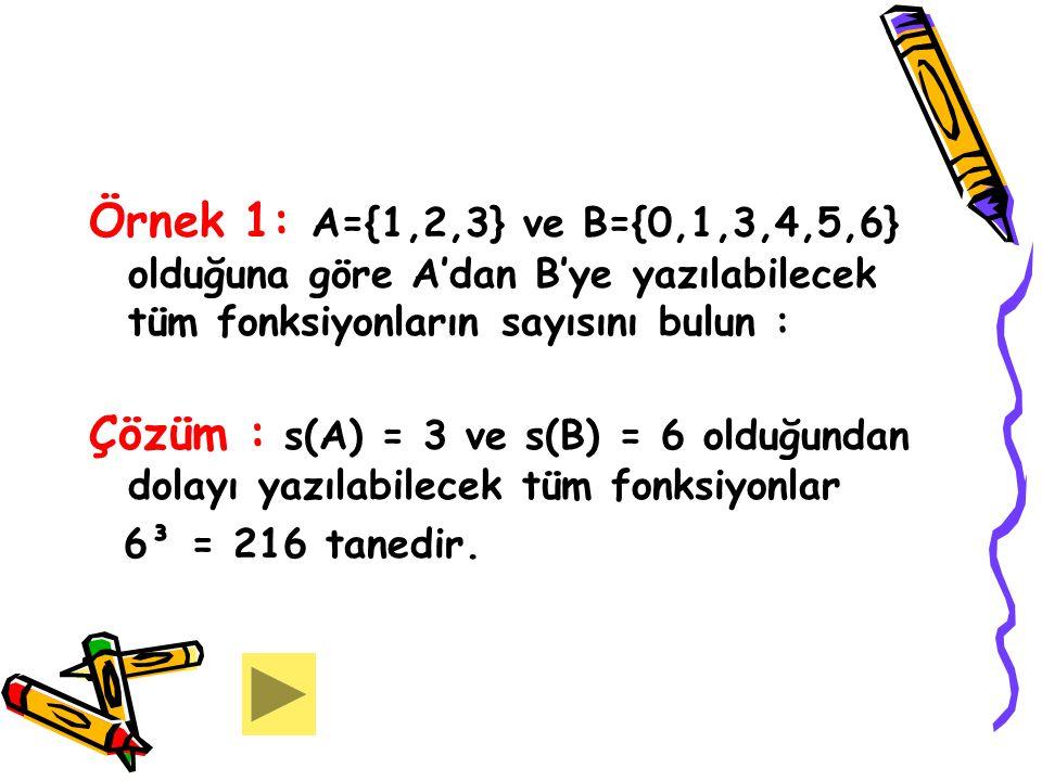 Örnek 1: A={1,2,3} ve B={0,1,3,4,5,6} olduğuna göre A'dan B'ye yazılabilecek tüm fonksiyonların sayısını bulun :