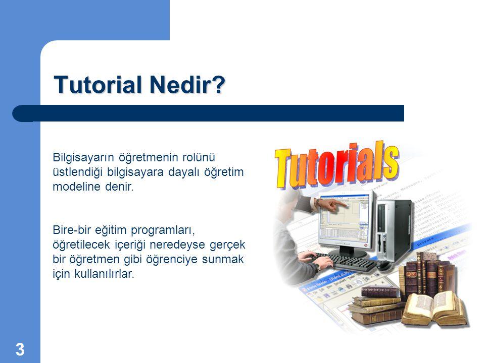 Tutorial Nedir Bilgisayarın öğretmenin rolünü üstlendiği bilgisayara dayalı öğretim modeline denir.