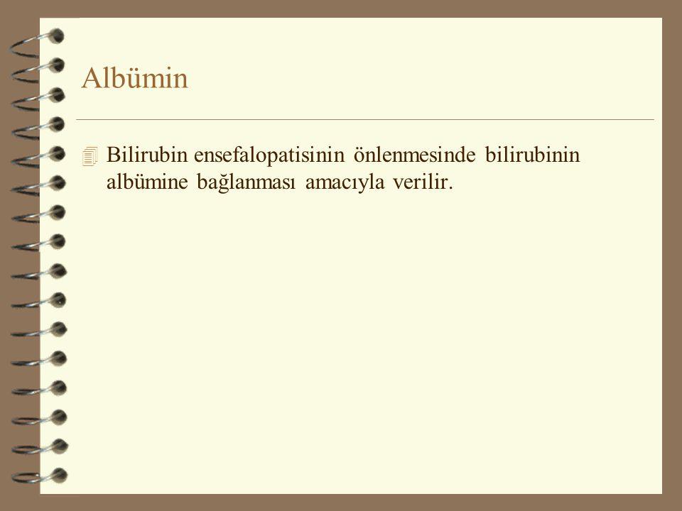 Albümin Bilirubin ensefalopatisinin önlenmesinde bilirubinin albümine bağlanması amacıyla verilir.