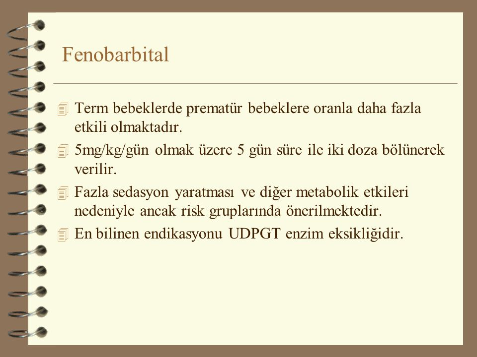 Fenobarbital Term bebeklerde prematür bebeklere oranla daha fazla etkili olmaktadır.