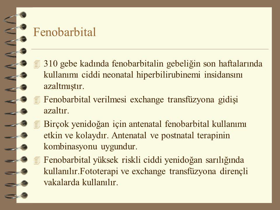 Fenobarbital 310 gebe kadında fenobarbitalin gebeliğin son haftalarında kullanımı ciddi neonatal hiperbilirubinemi insidansını azaltmıştır.