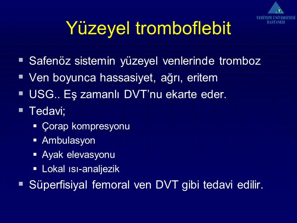 Yüzeyel tromboflebit Safenöz sistemin yüzeyel venlerinde tromboz
