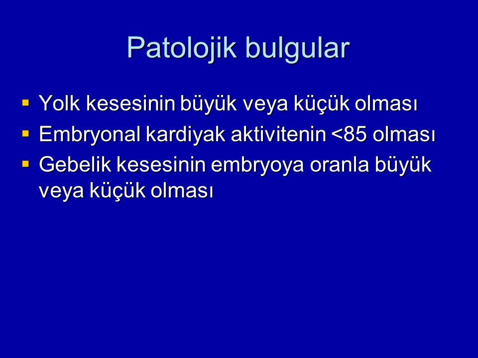 Patolojik bulgular Yolk kesesinin büyük veya küçük olması