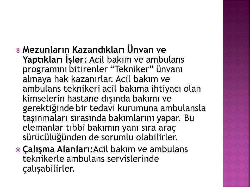Mezunların Kazandıkları Ünvan ve Yaptıkları İşler: Acil bakım ve ambulans programını bitirenler Tekniker ünvanı almaya hak kazanırlar. Acil bakım ve ambulans teknikeri acil bakıma ihtiyacı olan kimselerin hastane dışında bakımı ve gerektiğinde bir tedavi kurumuna ambulansla taşınmaları sırasında bakımlarını yapar. Bu elemanlar tıbbi bakımın yanı sıra araç sürücülüğünden de sorumlu olabilirler.