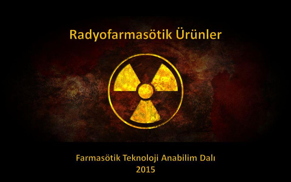 Radyofarmasötik Ürünler Farmasötik Teknoloji Anabilim Dalı
