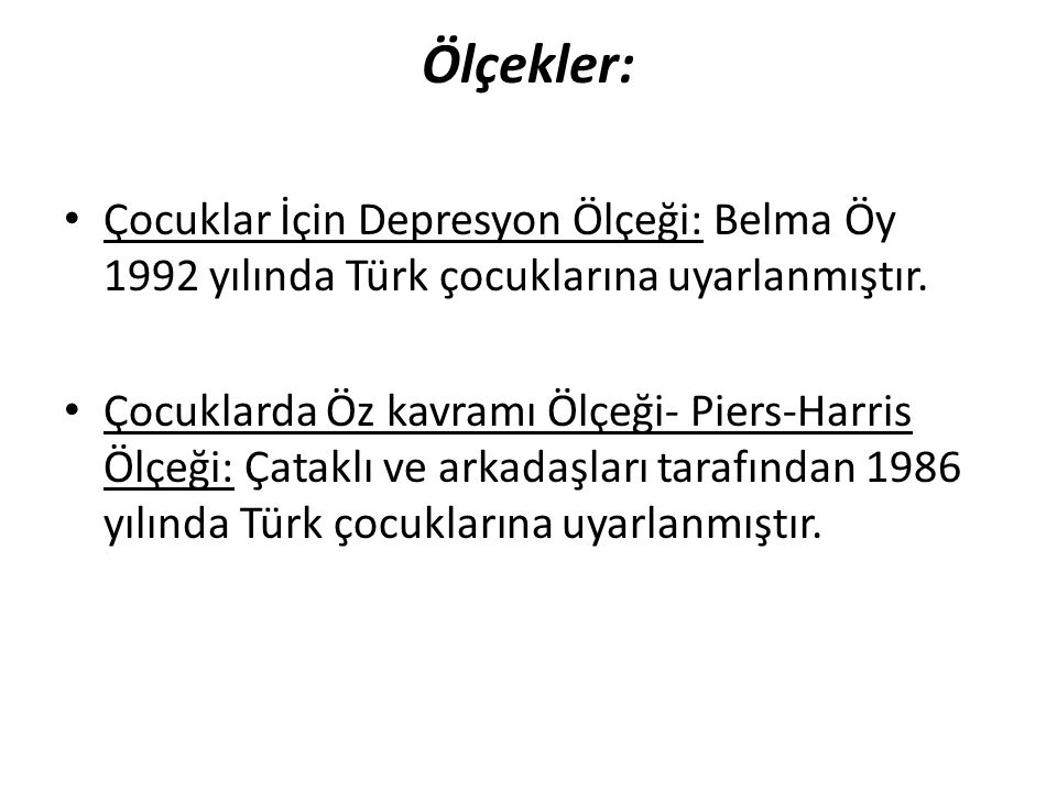 Ölçekler: Çocuklar İçin Depresyon Ölçeği: Belma Öy 1992 yılında Türk çocuklarına uyarlanmıştır.