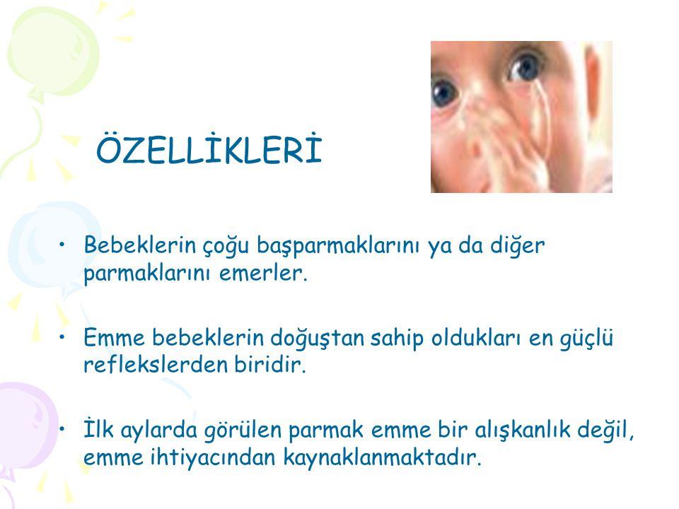 ÖZELLİKLERİ Bebeklerin çoğu başparmaklarını ya da diğer parmaklarını emerler.