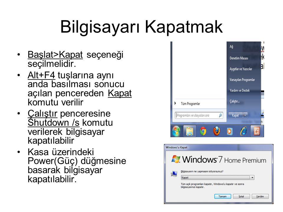 Bilgisayarı Kapatmak Başlat>Kapat seçeneği seçilmelidir.