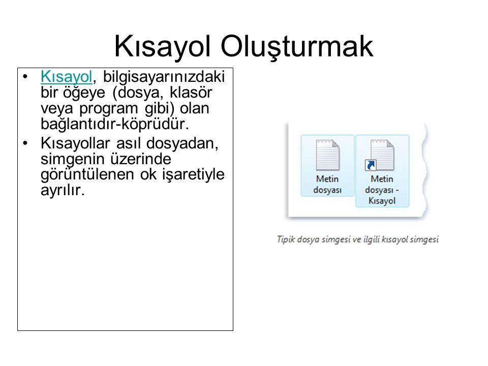Kısayol Oluşturmak Kısayol, bilgisayarınızdaki bir öğeye (dosya, klasör veya program gibi) olan bağlantıdır-köprüdür.